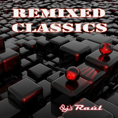 DJ Raul - Remixed Classic Mix [2011]