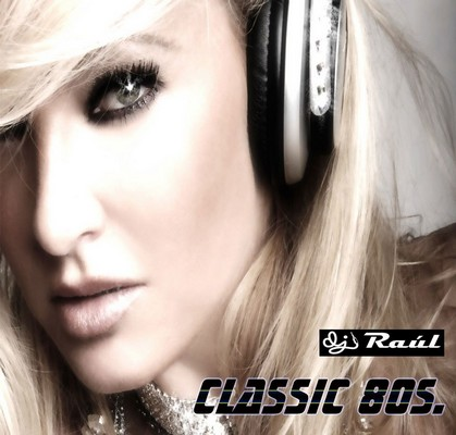 DJ Raul - Classic 80s Mix [2009]