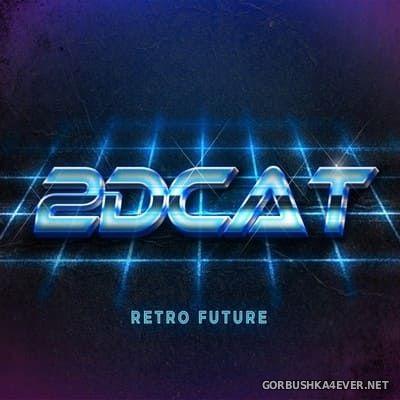 2DCAT - Retro Future [2017]