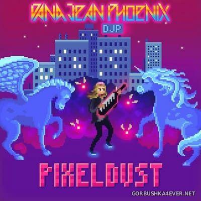 Dana Jean Phoenix - Pixel Dust [2018]