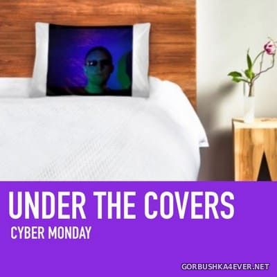 Cyber Monday - Under The Covers [2018]