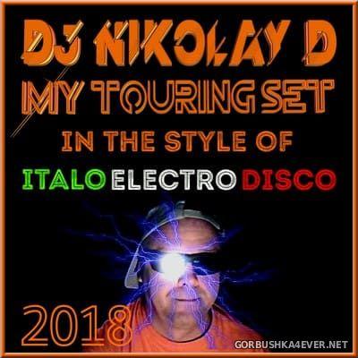 DJ Nikolay-D - My Touring Set In The Style Of Italo Electro Disco 2018