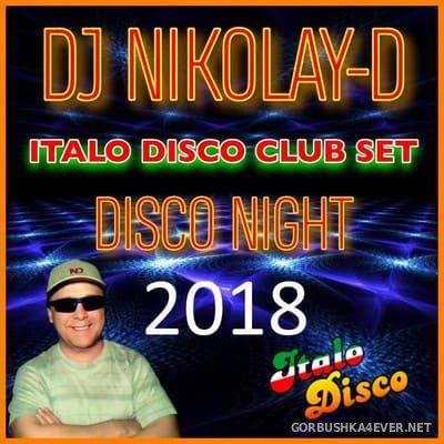 DJ Nikolay-D - Disco Night ItaloDisco Club Set 2018