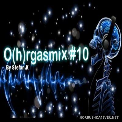 O(h)rgasmix 10 [2018] by Stefan K