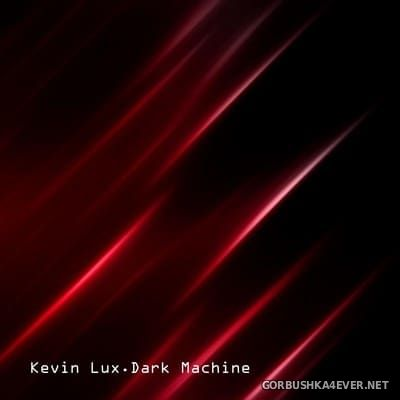 Kevin Lux - Dark Machine [2018]