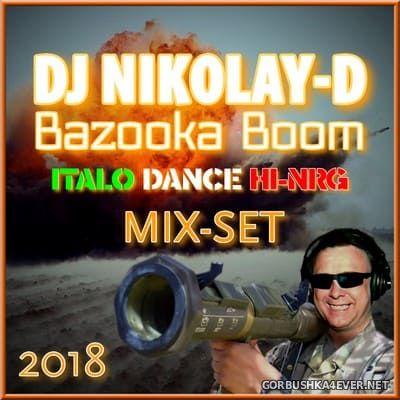 DJ Nikolay-D - Bazooka Boom Italo Dance HiNRG Mix 2018