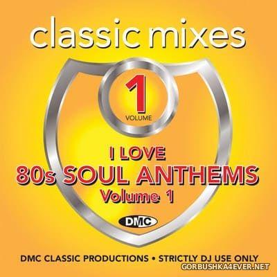 [DMC] Classic Mixes - I Love 80s Soul Anthems vol 1 [2018]