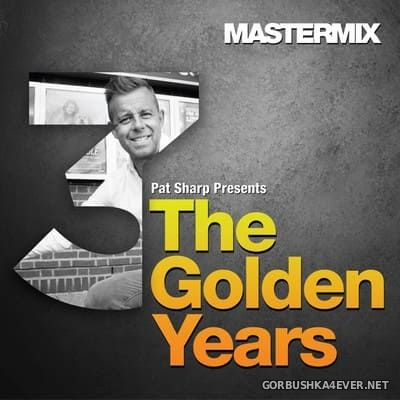 [Mastermix] Pat Sharp's presents The Golden Years Mixes 3 [2018]