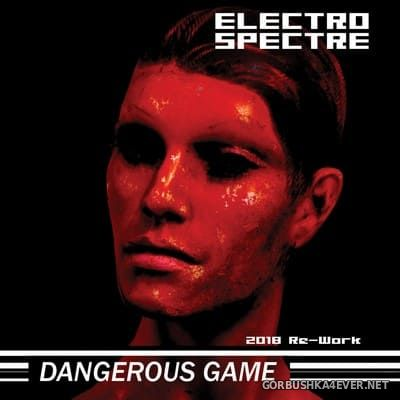 Electro Spectre - Dangerous Game (2018 Re-Work) (Limited Edition) [2018]