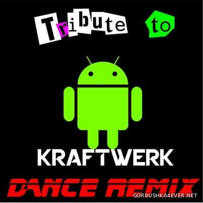 Android Project - Tribute To Kraftwerk (Dance Remix) [2017]