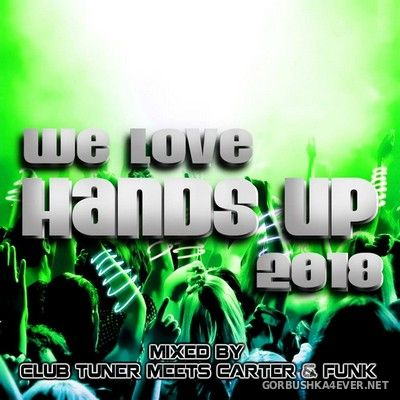 We Love Hands Up 2018 (Mixed By Club Tuner Meets Carter & Funk) [2018]