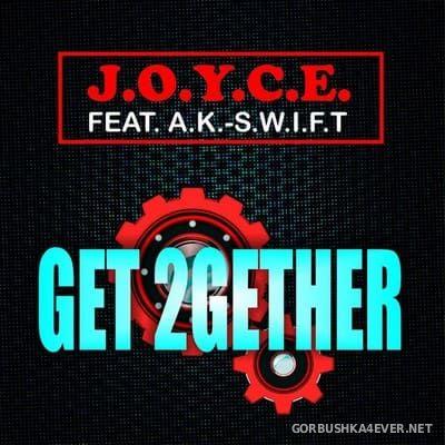 J.O.Y.C.E. Feat. A.K.-S.W.I.F.T. - Get 2Gether [2018]