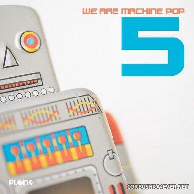 We Are Machine Pop 5 [2018]