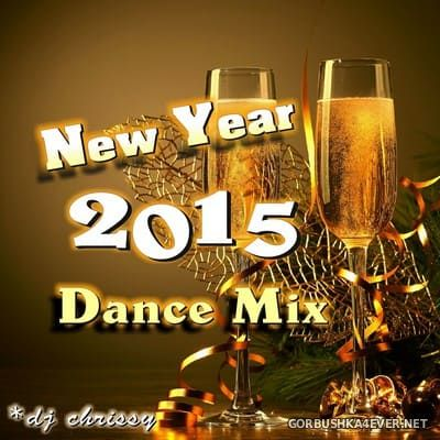DJ Chrissy - New Years Dance Mix 2015