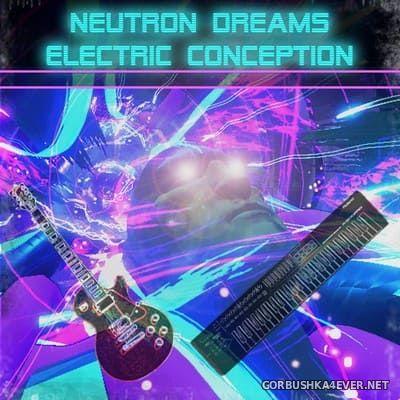 Neutron Dreams - Electric Conception [2018]