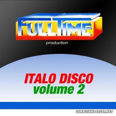 Fulltime Production - Italo Disco vol 2 [2013]