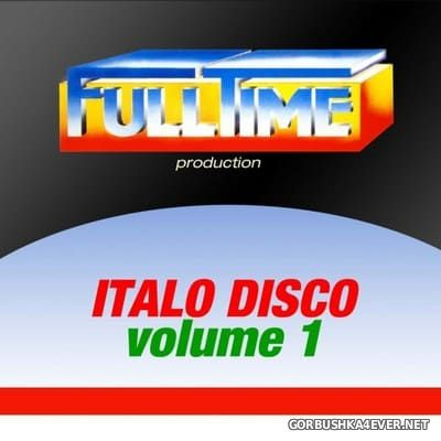 Fulltime Production - Italo Disco vol 1 [2013]