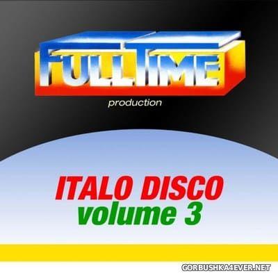 Fulltime Production - Italo Disco vol 3 [2013]