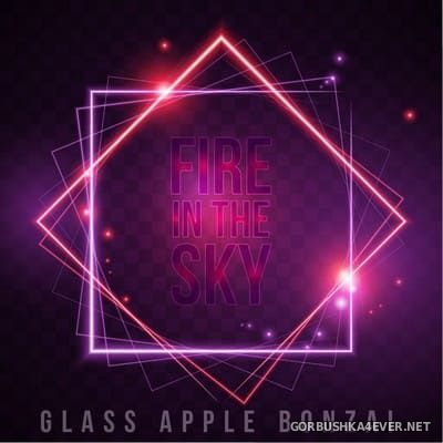 Glass Apple Bonzai - Fire In The Sky [2018]