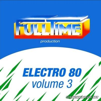 Fulltime Production - Electro 80 vol 3 [2013]