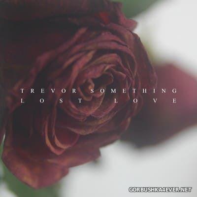 Trevor Something - Lost Love [2018]