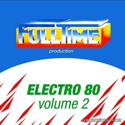 Fulltime Production - Electro 80 vol 2 [2013]