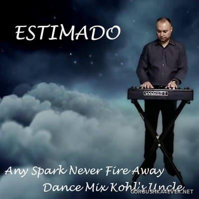 Estimado - Any Spark Never Fire Away (Dance Mix Kohl's Uncle) [2019]