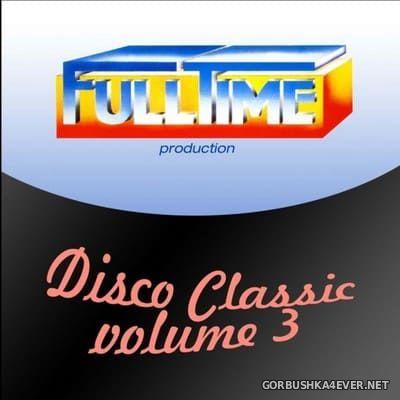 Fulltime Production - Disco Classic vol 3 [2013]