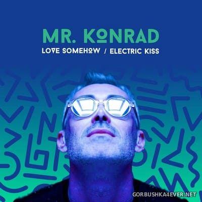 Mr Konrad - Love Somehow / Electric Kiss [2018]
