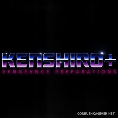 KENSHIRO+ - Vengeance Preparations [2017]