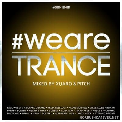 WeAreTrance #008 [2018] Mixed by XiJaro & Pitch