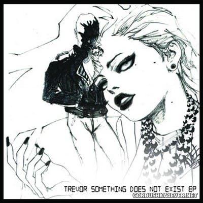 Trevor Something - Does Not Exist [2014]