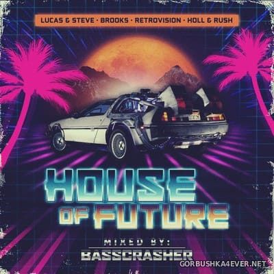 House Of Future vol 1 [2018] Mixed by BassCrasher