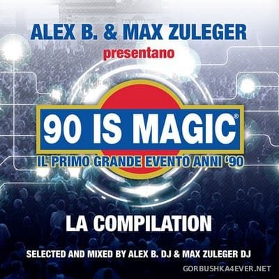 [Smilax Publishing] 90 Is Magic Compilation [2017] Mixed By Alex B. DJ & Max Zuleger DJ