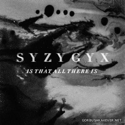 S Y Z Y G Y X - Is That All There Is [2019]