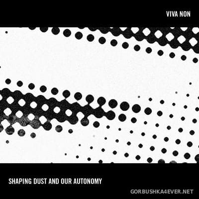 Viva Non - Shaping Dust And Our Autonomy [2018]