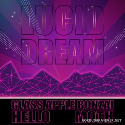 Glass Apple Bonzai & Hello Moth - Lucid Dream [2018]