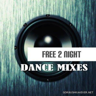 Free 2 Night - Dance Mixes [2019]