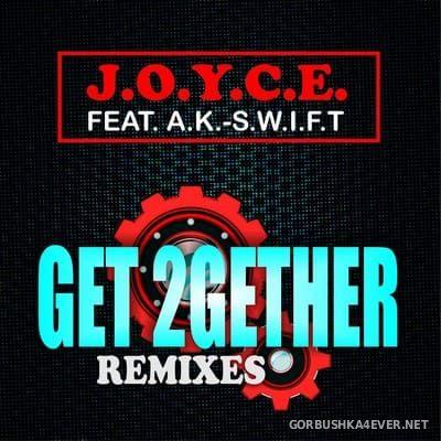 J.O.Y.C.E. Feat. A.K.-S.W.I.F.T. - Get 2Gether (Remixes) [2019]