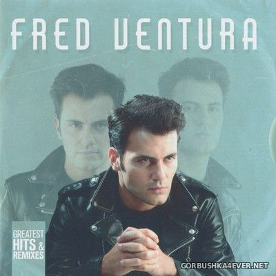 Fred Ventura - Greatest Hits & Remixes [2019] / 2xCD