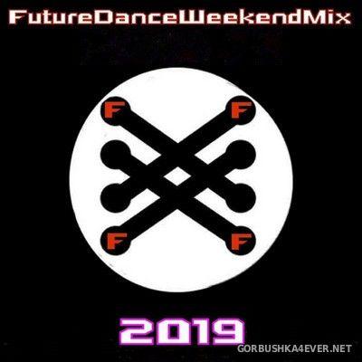 [Future Records] Future Dance Weekend Mix 2019 vol 1 - vol 3 [2019]