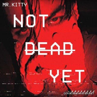 Mr. Kitty - Not Dead Yet [2019]