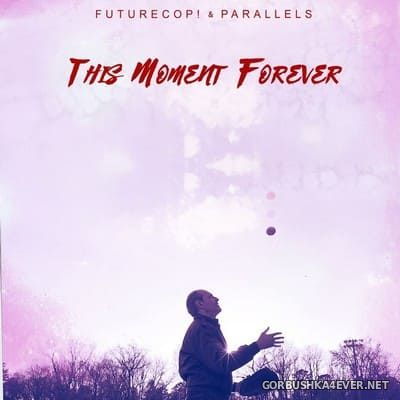 Futurecop! & Parallels - This Moment Forever [2019]