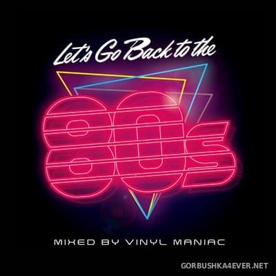 Let's Go Back To The 80s [2018] by Vinyl Maniac DJ