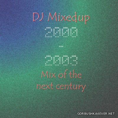 DJ MixedUp - Mix Of The Next Century [2004]