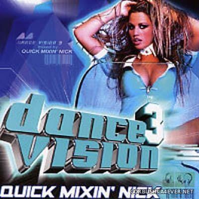 DJ Quickmixin Nick - Dance Vision vol 03 [2004]