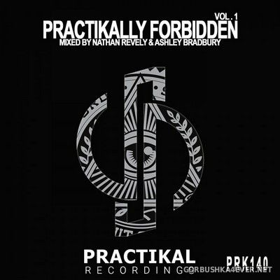 Practikally Forbidden vol 1 [2019] Mixed by Nathan Revely & Ashley Bradbury