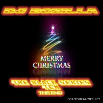 DJ Bozilla - The Black Series 10 [2009] The End