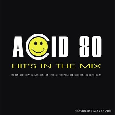 Acid 80 - Hit's In The Mix [2019] Mixed by Vladmix