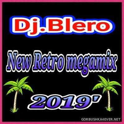 DJ Blero - New Retro Megamix 2019